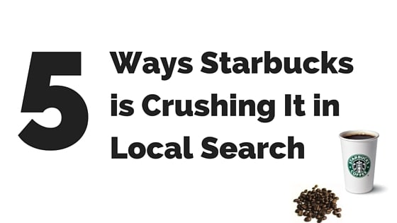 5 Ways Starbucks is Crushing It In Local Search